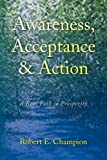 Awareness, Acceptance and Action, Robert E. Champion, 1436329302