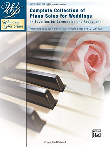 Complete Collection Wedding (Wedding Performer -- Complete Piano Collection: 44 Solos for Ceremonies and Receptions)