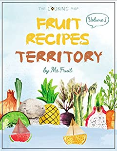Fruit Recipes Territory Vol. 1: Feel the Spirit in Your Little Kitchen with 500 Colorful Fruit Recipes! (Juices & Smoothies, Coconut Cookbook, Peaches Cookbook, Pineapple Cookbook)