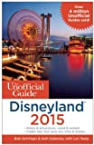 The Unofficial Guide to Disneyland 2015, Bob Sehlinger and Seth Kubersky, 1628090243