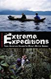 Extreme Expeditions: Travel Adventures Stalking the World's Mystery Animals