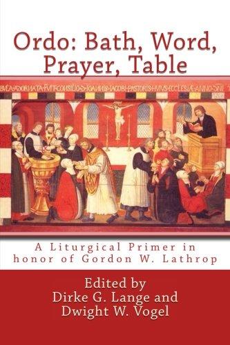 Ordo: Bath, Word, Prayer, Table: A Liturgical Primer in honor of Gordon W. Lathrop