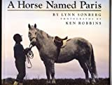 A Horse Named Paris, Lynn Sonberg and Ken Robbins, 0027862607