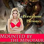 Mounted by the Minotaur: Unearthly Delights, Book 1 | Persephone Parsons