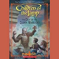 The Day of the Djinn Warriors: Children of the Lamp, Book 4