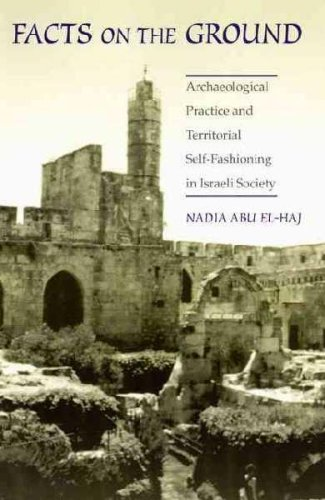 By Nadia Abu El-Haj - Facts on the Ground: Archaeological Practice and Territorial Self-Fashioning in Israeli Society: 1st (First) Edition pdf