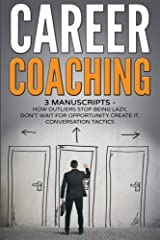 Career Coaching: 3 manuscripts - how outliers stop being lazy, don?t wait for opportunity create it, conversation tactics Paperback
