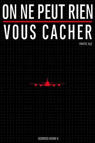 On ne peut rien vous cacher. Partie 1 et 2. (French Edition)
