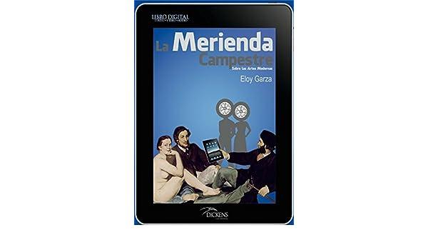 Amazon.com: La Merienda Campestre: Sobre las Artes Modernas (Spanish Edition) eBook: Eloy Garza: Kindle Store