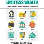 Limitless Wealth: 21 Keys to Unlock Infinite Prosperity & Abundance   Vincent Santiago