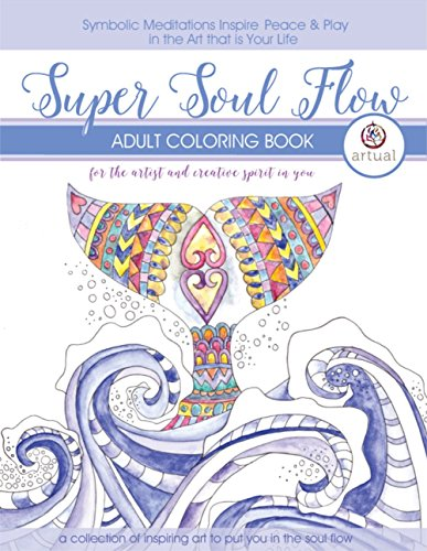 Super Soul Flow Adult Coloring Book - High Quality, Thick Paper - Hand Drawn Designs by Expert Artists (Book Illuminations Coloring)