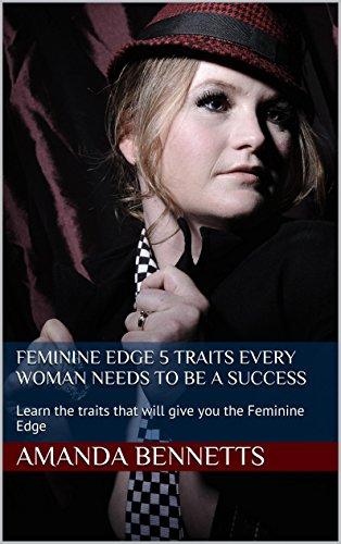 Feminine Edge 5 Traits Every Woman Needs to be a (Feminine Edge)
