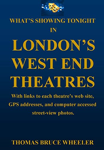 What's Showing Tonight in London's West End Theatres: With links to each theatre's web site, GPS addresses, and computer accessed street-view photos.