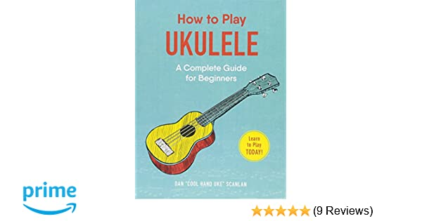 Amazon How To Play Ukulele A Complete Guide For Beginners