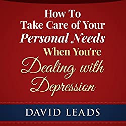 How to Take Care of Your Personal Needs When You're Dealing with Depression