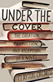 "Clayton Childress, ""Under the Cover: The Creation, Production, and Reception of a Novel"" (Princeton UP, 2017)"