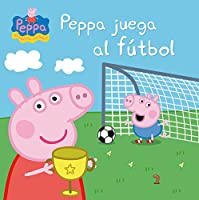 Peppa Juega Al Fútbol (Peppa Pig. Primeras