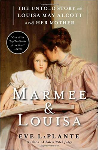 marmee louisa the untold story of louisa may alcott and her mother eve laplante 9781451620672 amazoncom books