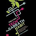 Creating a Tech Sabbath Habit: Unplug Your Mind, Restore Your Spirit, and Transform Your Technology Lifestyle   Bryan Brooks