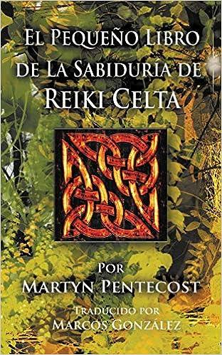 El Pequeño Libro de La Sabiduría de Reiki Celta: Amazon.es: Pentecost, Martyn, González, Marcos: Libros