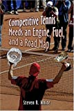 Competitive Tennis Needs an Engine, Fuel, and a Road Map, Steven White, 1424177766