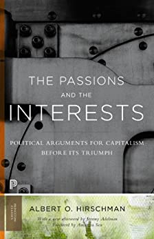 The Passions and the Interests: Political Arguments for Capitalism before Its Triumph (Princeton Classics) de [Hirschman, Albert]