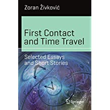 First Contact and Time Travel: Selected Essays and Short Stories