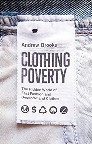a9c9fa4ba4aa34 Clothing Poverty  The Hidden World of Fast Fashion and Second-Hand Clothes   Amazon.de  Andrew Brooks  Fremdsprachige Bücher