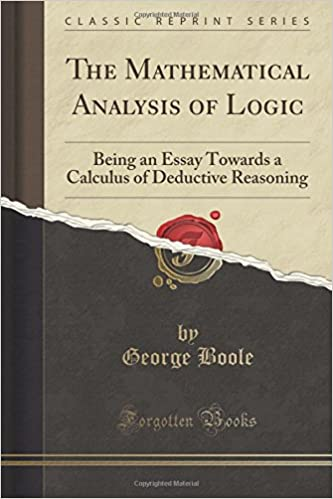 com the mathematical analysis of logic being an essay  the mathematical analysis of logic being an essay towards a calculus of deductive reasoning classic reprint