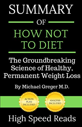 Summary of How Not to Diet: The Groundbreaking Science of Healthy, Permanent Weight Loss