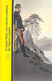 EL JAPON MEIJI Y LAS COLONIAS ASIÁTICAS DEL IMPERIO (BIBLIOTECA DE ESTUDIOS JAPONESES)