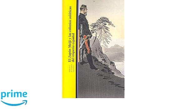 EL JAPON MEIJI Y LAS COLONIAS ASIÁTICAS DEL IMPERIO BIBLIOTECA DE ESTUDIOS JAPONESES: Amazon.es: MARTÍNEZ TABERNER: Libros