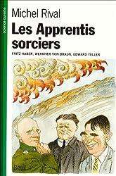 Les apprentis sorciers : [Fritz] Haber, [Wernher] Von Braun, [Edward] Teller