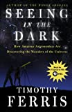img - for Seeing in the Dark : How Amateur Astronomers Are Discovering the Wonders of the Universe book / textbook / text book