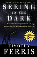 Seeing in the Dark : How Amateur Astronomers Are Discovering the Wonders of the Universe