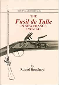 The Fusil de Tulle in New France, 1691-1741 (Historical Arms): Russel