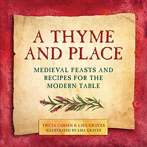 A Thyme and Place: Medieval Feasts and Recipes for the Modern Table -