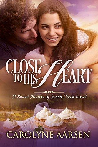 - Close to His Heart (Sweet Hearts of Sweet Creek Book 3)