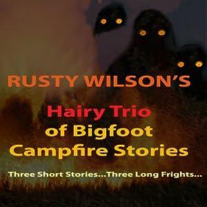 Rusty Wilson's Hairy Trio of Bigfoot Campfire Stories Audiobook