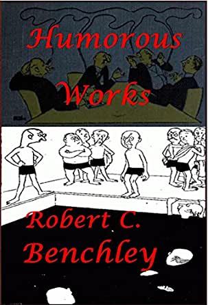 Robert C. Benchley Complete Humorous Essays Anthologies (Illustrated ...