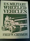 U. S. Wheeled Military Vehicles, Crismon, Fred, 0912612215