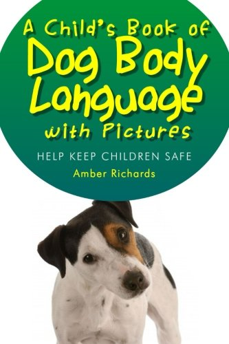 A Child's Book of Dog Body Language with Pictures: Help Keep Children Safe by CreateSpace Independent Publishing Platform