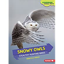 Snowy Owls: Stealthy Hunting Birds (Comparing Animal Traits)