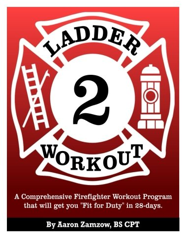 Ladder 2 Workout: A Comprehensive Firefighter Workout Program that will get you