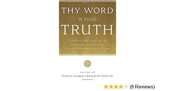 Thy Word Is Still Truth Essential Writings On The Doctrine Of