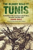 The Bloody Road to Tunis: Destruction of the Axis Forces in North Africa, November 1942-May 1943