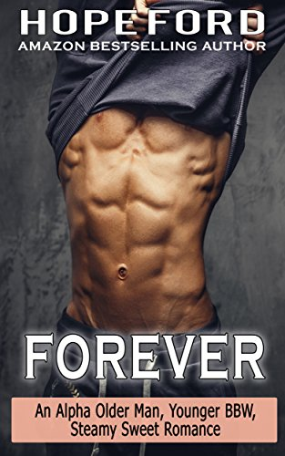 Forever: An Alpha Older Man, Younger BBW, Steamy Sweet Romance