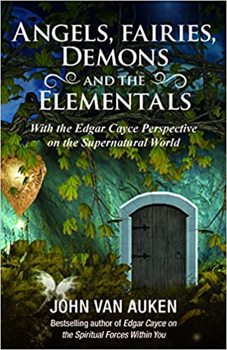 Angels, Fairies, Demons, and the Elementals: The Edgar Cayce