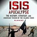 The ISIS Apocalypse: The History, Strategy, and Doomsday Vision of the Islamic State Hörbuch von William McCants Gesprochen von: Stephen McLaughlin
