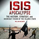 The ISIS Apocalypse: The History, Strategy, and Doomsday Vision of the Islamic State | William McCants